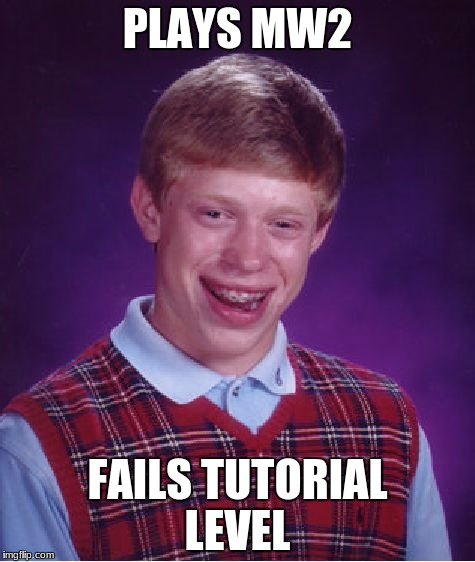 Bad Luck Brian Meme | PLAYS MW2 FAILS TUTORIAL LEVEL | image tagged in memes,bad luck brian | made w/ Imgflip meme maker