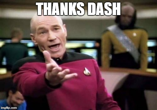 Picard Wtf Meme | THANKS DASH | image tagged in memes,picard wtf | made w/ Imgflip meme maker