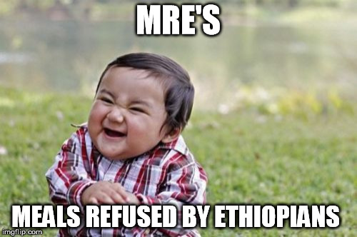 Evil Toddler Meme | MRE'S MEALS REFUSED BY ETHIOPIANS | image tagged in memes,evil toddler | made w/ Imgflip meme maker