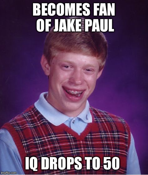 Bad Luck Brian Meme | BECOMES FAN OF JAKE PAUL IQ DROPS TO 50 | image tagged in memes,bad luck brian | made w/ Imgflip meme maker