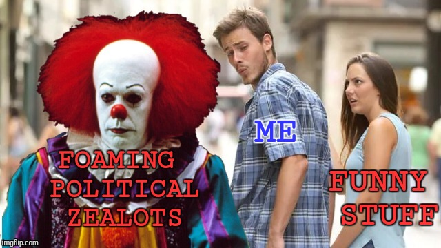 Distracted Boyfriend It Edition | FOAMING POLITICAL ZEALOTS FUNNY STUFF ME | image tagged in distracted boyfriend it edition | made w/ Imgflip meme maker
