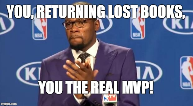 You The Real MVP Meme | YOU, RETURNING LOST BOOKS, YOU THE REAL MVP! | image tagged in memes,you the real mvp | made w/ Imgflip meme maker