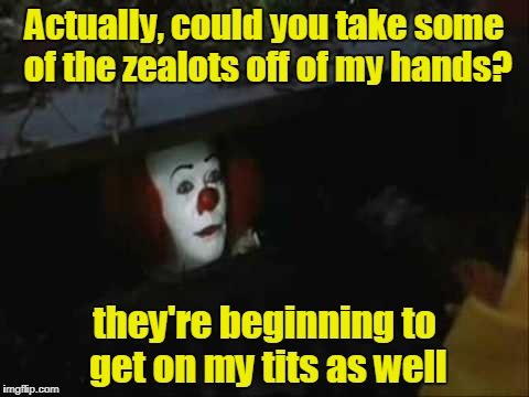Actually, could you take some of the zealots off of my hands? they're beginning to get on my tits as well | made w/ Imgflip meme maker