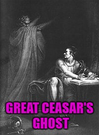 GREAT CEASAR'S GHOST | made w/ Imgflip meme maker
