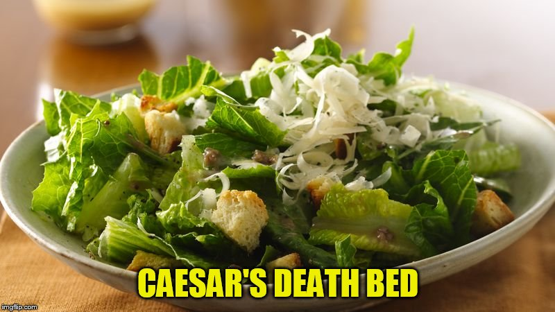 CAESAR'S DEATH BED | made w/ Imgflip meme maker
