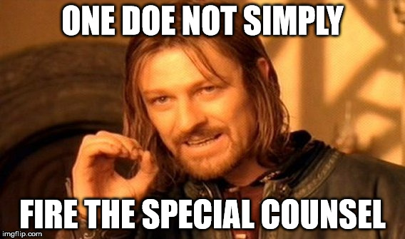 One Does Not Simply Meme | ONE DOE NOT SIMPLY FIRE THE SPECIAL COUNSEL | image tagged in robert mueller,one does not simply | made w/ Imgflip meme maker