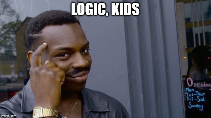 Roll Safe Think About It Meme | LOGIC, KIDS | image tagged in memes,roll safe think about it | made w/ Imgflip meme maker