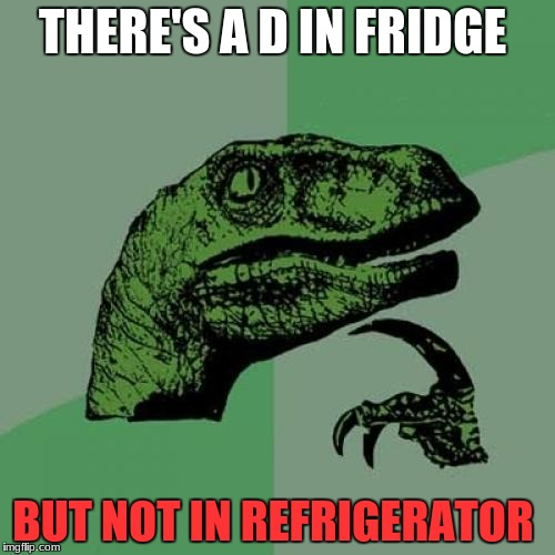 Philosoraptor Meme | THERE'S A D IN FRIDGE BUT NOT IN REFRIGERATOR | image tagged in memes,philosoraptor | made w/ Imgflip meme maker