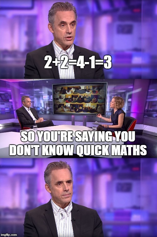 See your Cathy in the park, that Cathy is a uckers!  | 2+2=4-1=3 SO YOU'RE SAYING YOU DON'T KNOW QUICK MATHS | image tagged in jordan peterson vs feminist interviewer | made w/ Imgflip meme maker