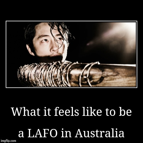 LAFO | What it feels like to be | a LAFO in Australia | image tagged in funny,demotivationals,australia,firearms,owner,glenn twd | made w/ Imgflip demotivational maker