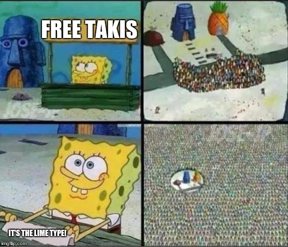 When you have takis at my school | FREE TAKIS IT'S THE LIME TYPE! | image tagged in spongebob hype stand,takis,lime | made w/ Imgflip meme maker