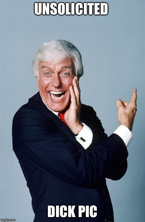 UNSOLICITED DICK PIC | image tagged in dick van dyke | made w/ Imgflip meme maker