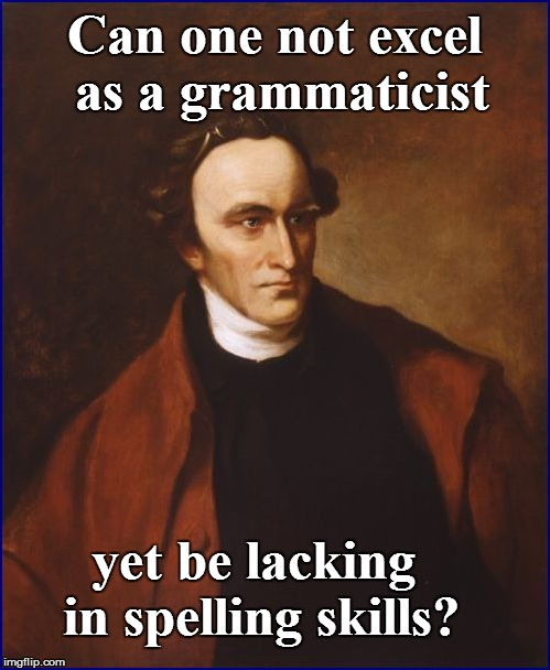 Can one not excel as a grammaticist yet be lacking in spelling skills? | made w/ Imgflip meme maker