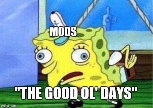 "Mocking Spongebob Meme | MODS ""THE GOOD OL' DAYS"" 