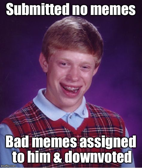 Bad Luck Brian Meme | Submitted no memes Bad memes assigned to him & downvoted | image tagged in memes,bad luck brian | made w/ Imgflip meme maker