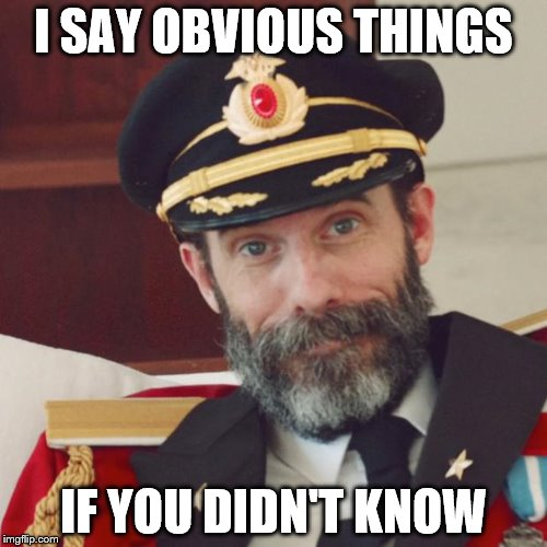 Captain Obvious | I SAY OBVIOUS THINGS IF YOU DIDN'T KNOW | image tagged in captain obvious | made w/ Imgflip meme maker
