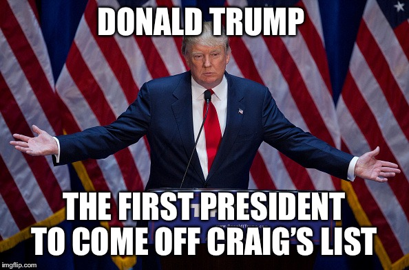 We should've looked on eBay  | DONALD TRUMP THE FIRST PRESIDENT TO COME OFF CRAIG'S LIST | image tagged in donald trump,craigslist,meme | made w/ Imgflip meme maker