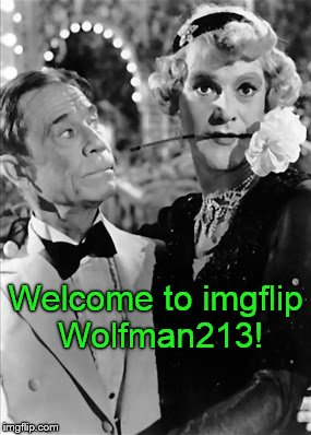 tango | Welcome to imgflip Wolfman213! | image tagged in tango | made w/ Imgflip meme maker