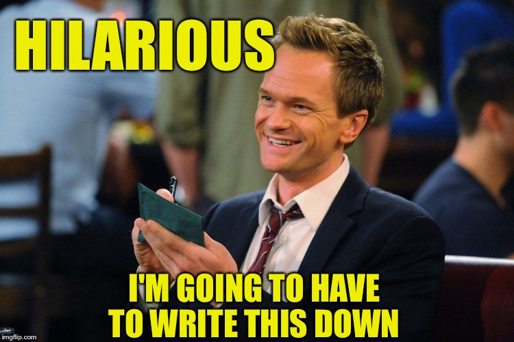 HILARIOUS I'M GOING TO HAVE TO WRITE THIS DOWN | made w/ Imgflip meme maker