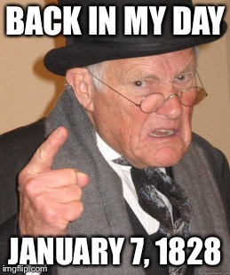 BACK IN MY DAY JANUARY 7, 1828 | made w/ Imgflip meme maker