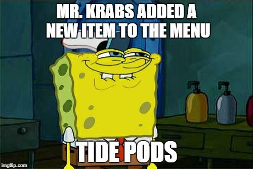 Dont You Squidward Meme | MR. KRABS ADDED A NEW ITEM TO THE MENU TIDE PODS | image tagged in memes,dont you squidward | made w/ Imgflip meme maker