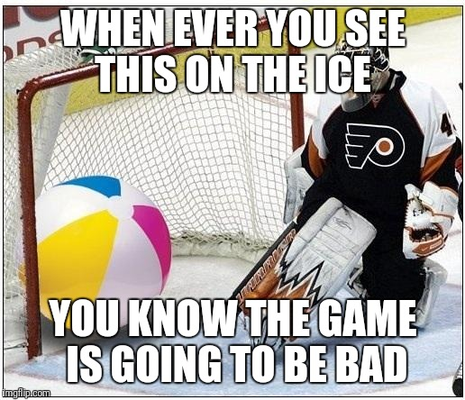 WHEN EVER YOU SEE THIS ON THE ICE YOU KNOW THE GAME IS GOING TO BE BAD | image tagged in hockey goalie beachball | made w/ Imgflip meme maker