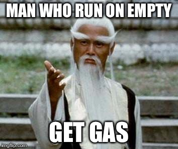 MAN WHO RUN ON EMPTY GET GAS | made w/ Imgflip meme maker