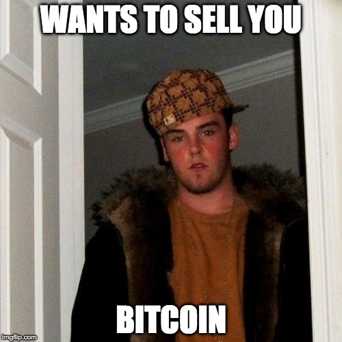 I actually am rooting for it, but it does seem to get a certain type of person talking about it... | WANTS TO SELL YOU BITCOIN | image tagged in memes,scumbag steve,bitcoin | made w/ Imgflip meme maker