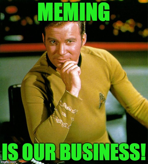 MEMING IS OUR BUSINESS! | made w/ Imgflip meme maker