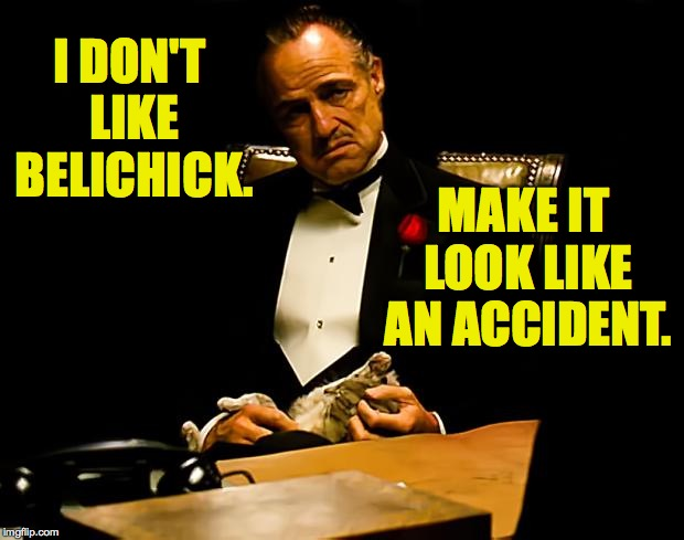 I DON'T LIKE BELICHICK. MAKE IT LOOK LIKE AN ACCIDENT. | made w/ Imgflip meme maker