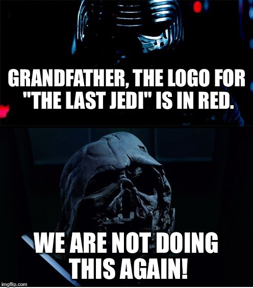 "Every time the logo is red, Anakin burns | GRANDFATHER, THE LOGO FOR ""THE LAST JEDI"" IS IN RED. WE ARE NOT DOING THIS AGAIN! 