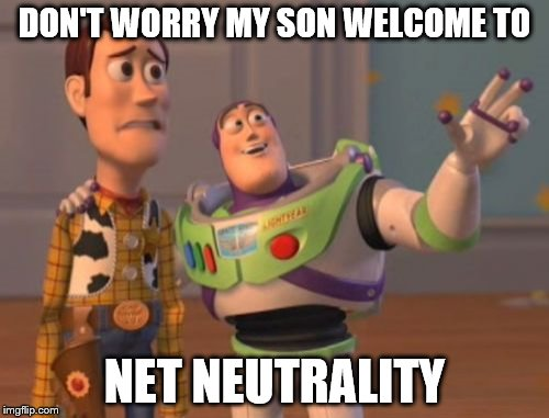 X, X Everywhere Meme | DON'T WORRY MY SON WELCOME TO NET NEUTRALITY | image tagged in memes,x,x everywhere,x x everywhere | made w/ Imgflip meme maker