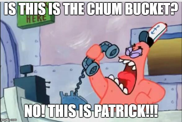 NO THIS IS PATRICK | IS THIS IS THE CHUM BUCKET? NO! THIS IS PATRICK!!! | image tagged in no this is patrick | made w/ Imgflip meme maker