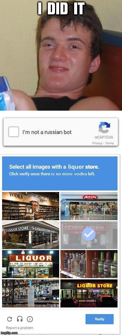 10 guy passes the bot check | I  DID  IT | image tagged in 10 guy,russian bot,russian bots,russianbot,russianbots,memes | made w/ Imgflip meme maker