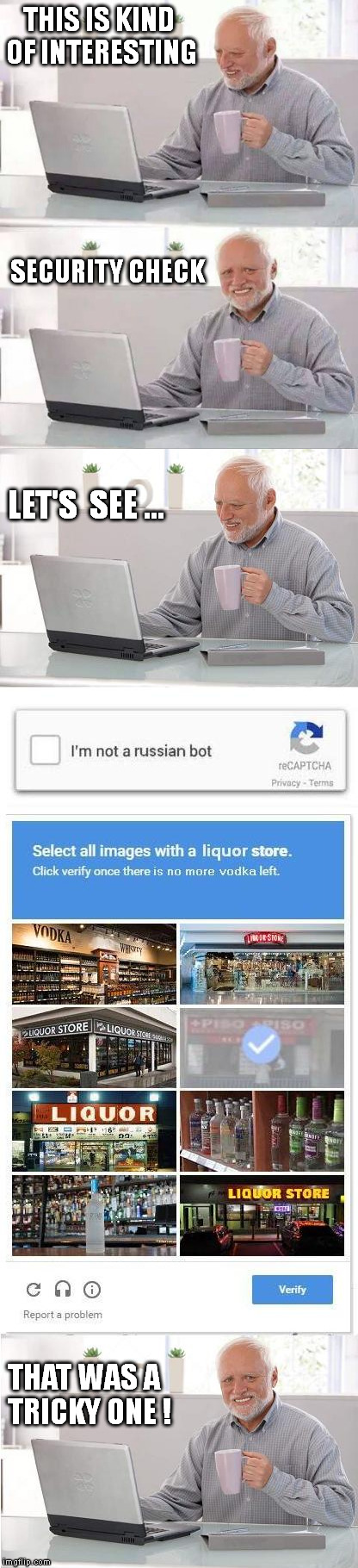 Harold does the bot check | THIS IS KIND OF INTERESTING THAT WAS A  TRICKY ONE ! SECURITY CHECK LET'S  SEE ... | image tagged in hide the pain harold,russian bot,russian bots,russianbot,russianbots,memes | made w/ Imgflip meme maker