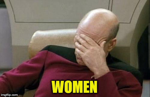 Captain Picard Facepalm Meme | WOMEN | image tagged in memes,captain picard facepalm | made w/ Imgflip meme maker