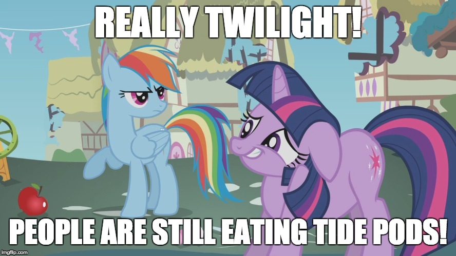 Why is this even a thing? | REALLY TWILIGHT! PEOPLE ARE STILL EATING TIDE PODS! | image tagged in really twilight,memes,tide pods | made w/ Imgflip meme maker