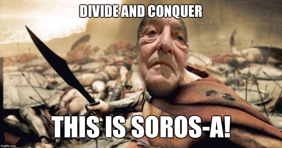 DIVIDE AND CONQUER THIS IS SOROS-A! | made w/ Imgflip meme maker