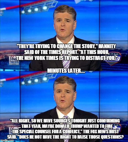 "Who's trying to distract you again? | ""THEY'RE TRYING TO CHANGE THE STORY,"" HANNITY SAID OF THE TIMES REPORT. ""AT THIS HOUR, THE NEW YORK TIMES IS TRYING TO DISTRACT YOU."" ""ALL R 