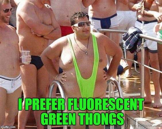I PREFER FLUORESCENT GREEN THONGS | made w/ Imgflip meme maker