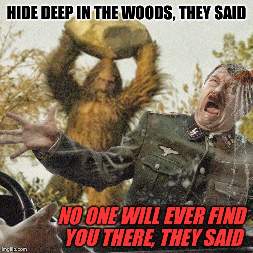 HIDE DEEP IN THE WOODS, THEY SAID NO ONE WILL EVER FIND YOU THERE, THEY SAID | made w/ Imgflip meme maker