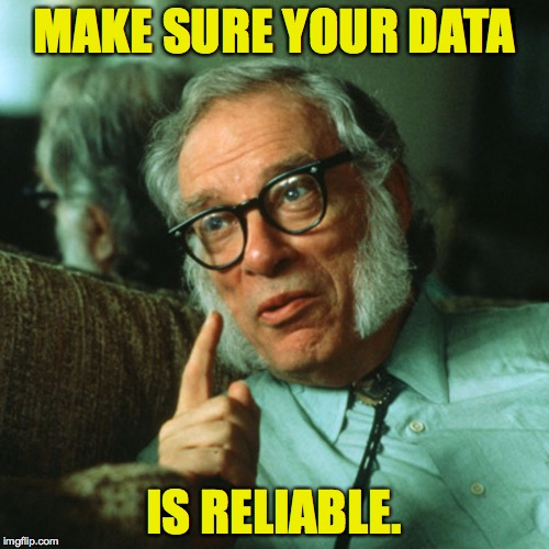 MAKE SURE YOUR DATA IS RELIABLE. | made w/ Imgflip meme maker