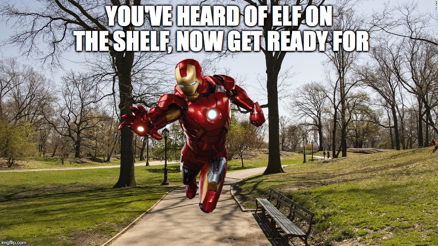 Stark in the Park | YOU'VE HEARD OF ELF ON THE SHELF, NOW GET READY FOR | image tagged in memes,funny,marvel,iron man,elf on the shelf,dank memes | made w/ Imgflip meme maker