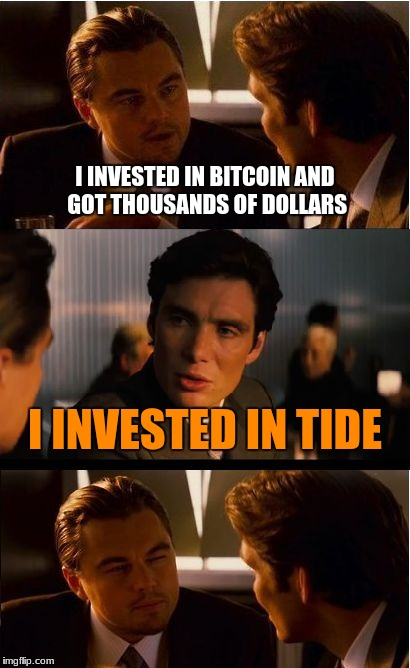 Inception Meme | I INVESTED IN BITCOIN AND GOT THOUSANDS OF DOLLARS I INVESTED IN TIDE | image tagged in memes,inception | made w/ Imgflip meme maker