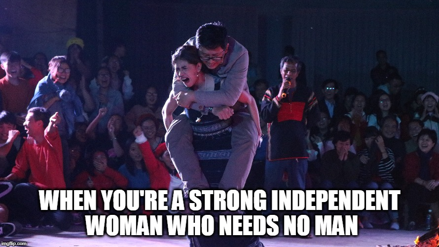 Women | WHEN YOU'RE A STRONG INDEPENDENT WOMAN WHO NEEDS NO MAN | image tagged in feminism,strong,women,cringe | made w/ Imgflip meme maker