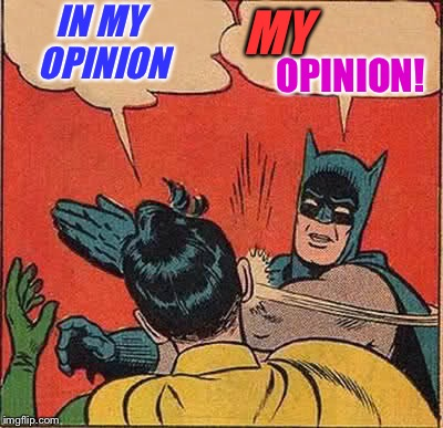 Batman Slapping Robin Meme | IN MY OPINION OPINION! MY | image tagged in memes,batman slapping robin | made w/ Imgflip meme maker