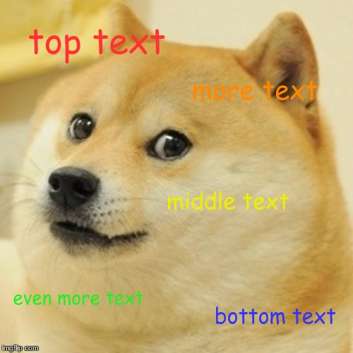 Doge Meme | top text more text middle text even more text bottom text | image tagged in memes,doge | made w/ Imgflip meme maker