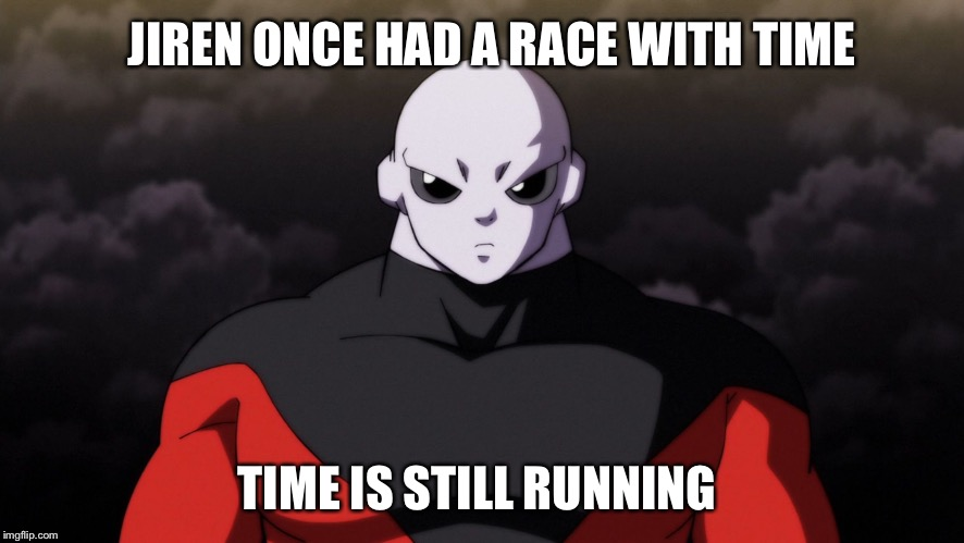 JIREN ONCE HAD A RACE WITH TIME TIME IS STILL RUNNING | image tagged in jiren facts | made w/ Imgflip meme maker