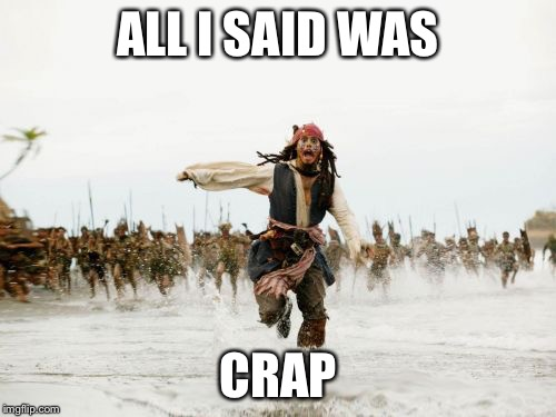 Teachers be like  | ALL I SAID WAS CRAP | image tagged in memes,jack sparrow being chased,crap | made w/ Imgflip meme maker