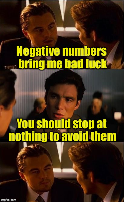 Bad Pun | Negative numbers bring me bad luck You should stop at nothing to avoid them | image tagged in memes,inception,bad pun,negative,numbers,nothing | made w/ Imgflip meme maker